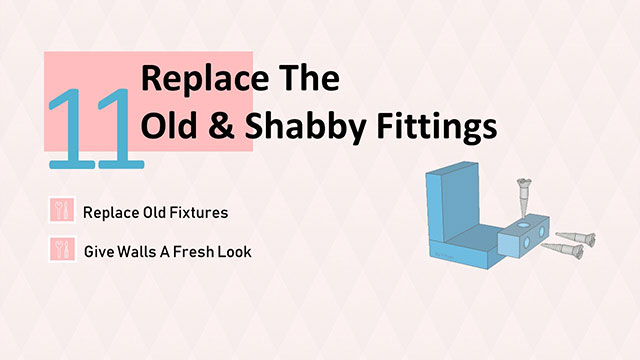 Replace old and shabby fittings