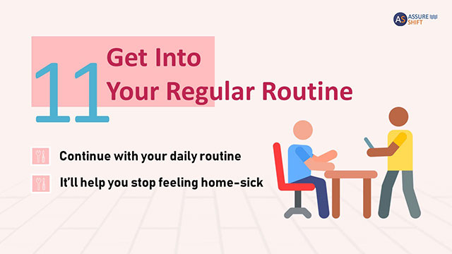 Try to get in your regular routine